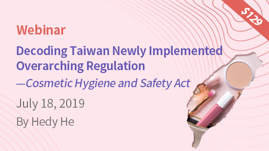 Decoding Taiwan Newly Implemented Overarching Regulation -- Cosmetic Hygiene and Safety Act