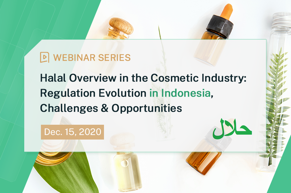 Halal Series: Halal Overview in the Cosmetic Industry - Regulation Evolution in Indonesia, Challenges & Opportunities