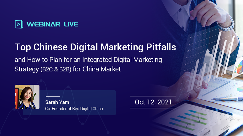 Top Chinese Digital Marketing Pitfalls and How to Plan for An Integrated Digital Marketing Strategy (B2C & B2B) for China Market